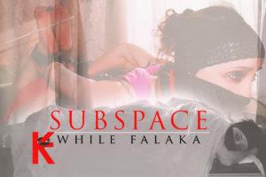 Subspace while Falaka